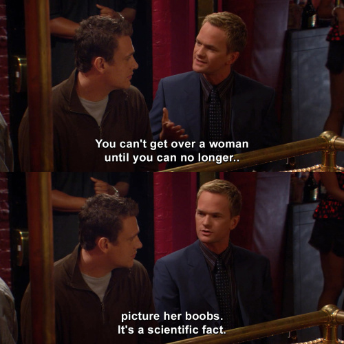 How I Met Your Mother - You can't get over a woman until