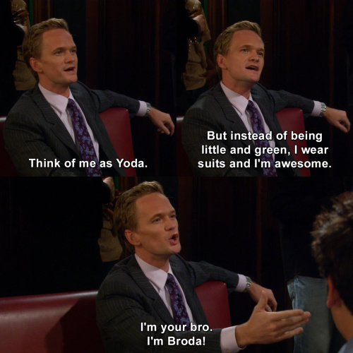 How I Met Your Mother - Think of me as Yoda.