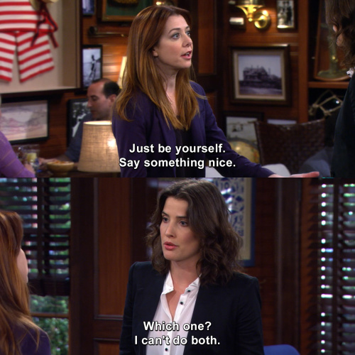 How I Met Your Mother - Just be yourself. Say something nice.