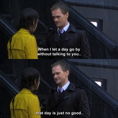 How I Met Your Mother - When I let a day go by without talking to you