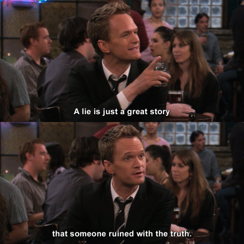 How I Met Your Mother - A lie is just a great story