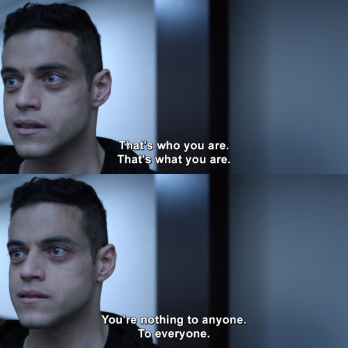 Mr Robot - That's who you are.