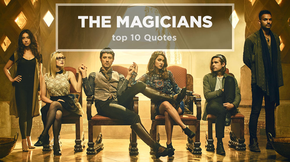 Top 10 The Magicians Quotes