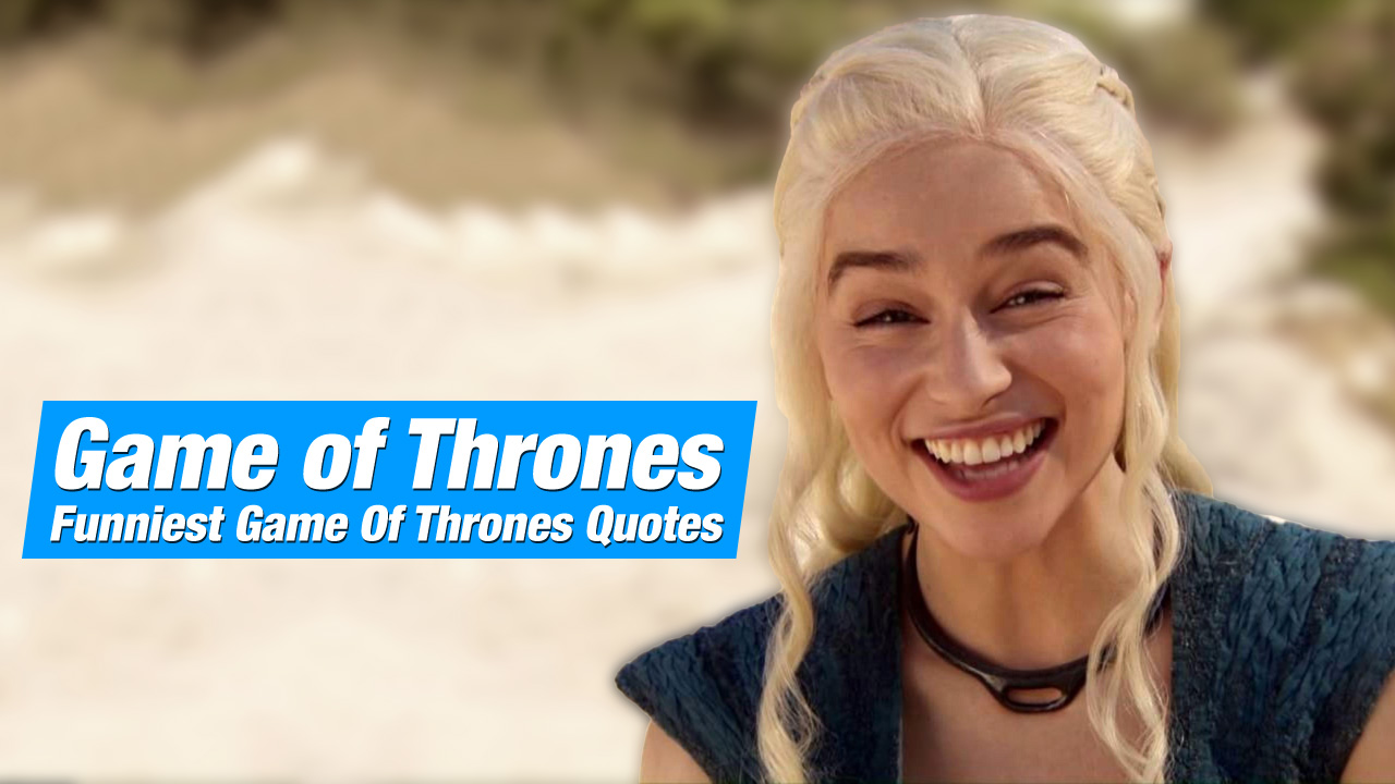 Funniest Game Of Thrones Quotes