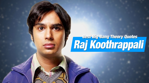 Raj Koothrappali's Best Lines On