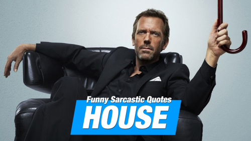 16 Sarcastic And Hilarious Dr Gregory House Quotes